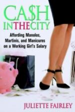 Cash in the City : Affording Manolos, Martinis, and Manicures on a Working...