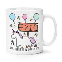 21st Birthday Still Believe In Unicorns 10oz Mug Cup - Funny Happy Gift Present