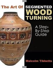 The Art of Segmented Wood Turning : A Step-by-Step Guide by Malcolm Tibbetts...