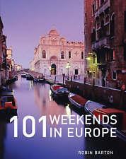 101 Weekends in Europe by Robin Barton (Paperback, 2008)