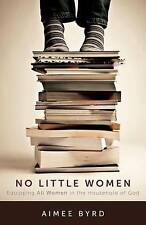 No Little Women: Equipping All Women in the Household of God by Byrd, Aimee   Pa
