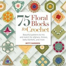 75 Floral Blocks to Crochet: Beautiful Patterns to Mix and Match for Afghans, Th
