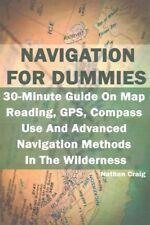 Navigation for Dummies : 30-Minute Guide on Map Reading, GPS, Compass Use and...