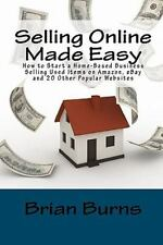 Selling Online Made Easy : How to Start a Home-Based Business Selling Used...