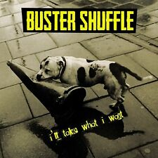 BUSTER SHUFFLE - I'LL TAKE WHAT I WANT   CD NEW+