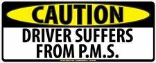 "CAUTION DRIVER SUFFERS FROM P.M.S. 10"" X 4"" COLOR BUMPER STICKER"
