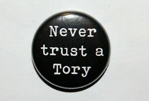NEVER TRUST A TORY 25MM / 1 INCH BUTTON BADGE ANTI-CONSERVATIVE