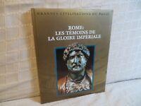 Rome les témoins de la gloire impériale  grandes civilisations du passé