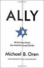 NEW Ally: My Journey Across the American-Israeli Divide by Michael B. Oren