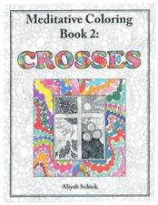 Crosses : Meditative Coloring Book 2 by Aliyah Schick (2011, Paperback)