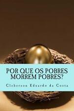 Por Que Os Pobres Morrem Pobres? by cleberson da costa (2014, Paperback,...