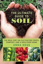 The Ultimate Guide to Soil 'The Real Dirt on Cultivating Crops, Compost, and a H