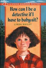 How Can I Be a Detective If I Have to Baby-Sit? (A Stevie Diamond-ExLibrary