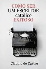 Como SER UM ESCRITOR CATÓLICO EXITOSO: As chaves para triunfar como escritor (li