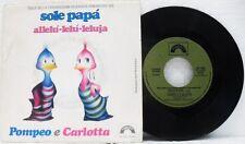 """Pompeo e Carlotta - Sole papà/Allelù-lelù-leluja"""" - 45 giri 7"""""""