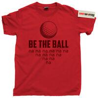 Be the ball nananana Caddyshack Ty Webb Danny Noonan caddy golfer tee t shirt