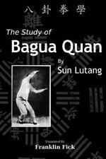 Study of Bagua Quan : Bagua Quan Xue: By Sun, Lutang Fick, Franklin