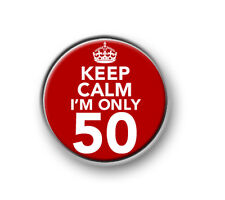 "KEEP CALM I'M ONLY 50 1"" / 25mm pin button / badge / birthday / fifty / party"