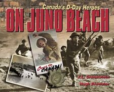 On Juno Beach : Canadas D-Day Heroes