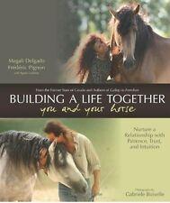 Building a Life Together -- You and Your Horse ; Frederic Pignon  Magali Delgado