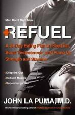 Men Refuel: A 24-Day Eating Plan to Shed Fat Boost Testosterone Pump Up Strength