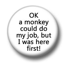 OK A Monkey Could Do My Job 1 Inch / 25mm Pin Button Badge Employee Staff Boss
