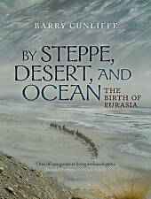 NEW By Steppe, Desert, and Ocean: The Birth of Eurasia by Barry Cunliffe