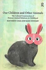 Our Children and Other Animals : The Cultural Construction of Human-Animal...