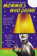 Mommies Who Drink: Sex, Drugs, and Other Distant Memories of an Ordinary Mom ( P