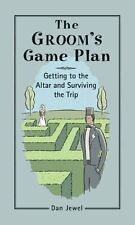 The Grooms Game Plan: Getting to the Altar and Su