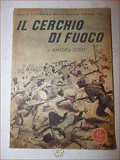 WWII GUERRA FASCISMO: A. Tosti, IL CERCHIO DI FUOCO 1942 con tav. fotogr. e ill.