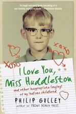 I Love You, Miss Huddleston: and Other Inappropriate Longings of My Indiana