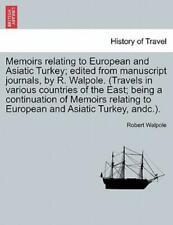 Memoirs Relating to European and Asiatic Turkey; Edited from Manuscript Jou.