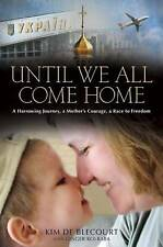 Until We All Come Home : A Harrowing Journey, a Mother's Courage, a Race to...