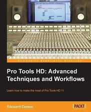 Pro Tools HD : Advanced Techniques and Workflows by Edouard Camou (2013,...