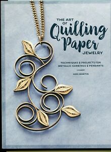 THE ART OF QUILLING PAPER JEWELRY - Martin Pattern Book  20 Projects SC FrSh