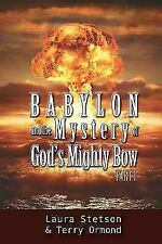 Babylon and the Mystery of God's Mighty Bow by Laura Stetson and Terry Ormond...