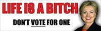 LIFE IS A BITCH DON'T VOTE  ONE ANTI HILLARY POLITICAL MAGNETIC BUMPER STICKER