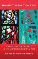 Who Do You Say That I Am?: Christology And Identity in the United Church of Chri