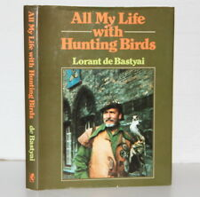 All My Life With Hunting Birds by Lorant De Bastyai 1982 Signed First Edition