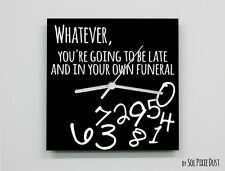 Whatever, you're going to be late and in your own Funeral - Black - Wall Clock