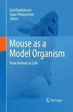 Mouse As a Model Organism : From Animals to Cells (2014, Paperback)