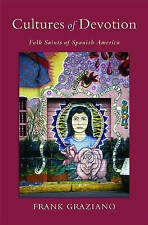 NEW Cultures of Devotion: Folk Saints of Spanish America by Frank Graziano