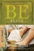 Be Alive (John 1-12) : Get to Know the Living Savior by Wiersbe, Warren W.