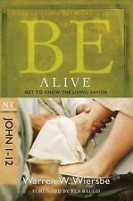 The BE Series Commentary: Be Alive (John 1-12) : Get to Know the Living...