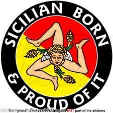 "SICILY Sicilian Born & Proud ITALY Sicilia Italian 100mm(4"") Vinyl Sticker Decal"