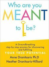 Who Are You Meant to Be?: A Groundbreaking Step-by-Step Process for Discovering