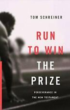 Run to Win the Prize : Perseverance in the New Testament by Thomas R....