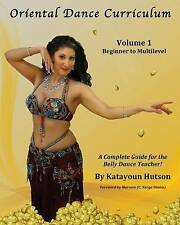 Oriental Dance Curriculum: Volume 1 Beginner to Multilevel, A Complete Guide for