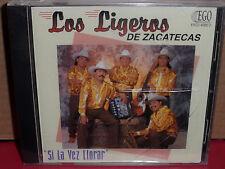 Los Ligeros de Zacatecas - Si La Vez Llorar CD Rare LATIN  BRAND NEW
